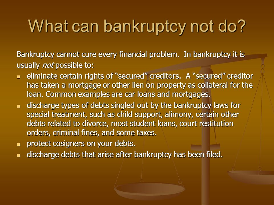 What can bankruptcy not do. Bankruptcy cannot cure every financial problem.