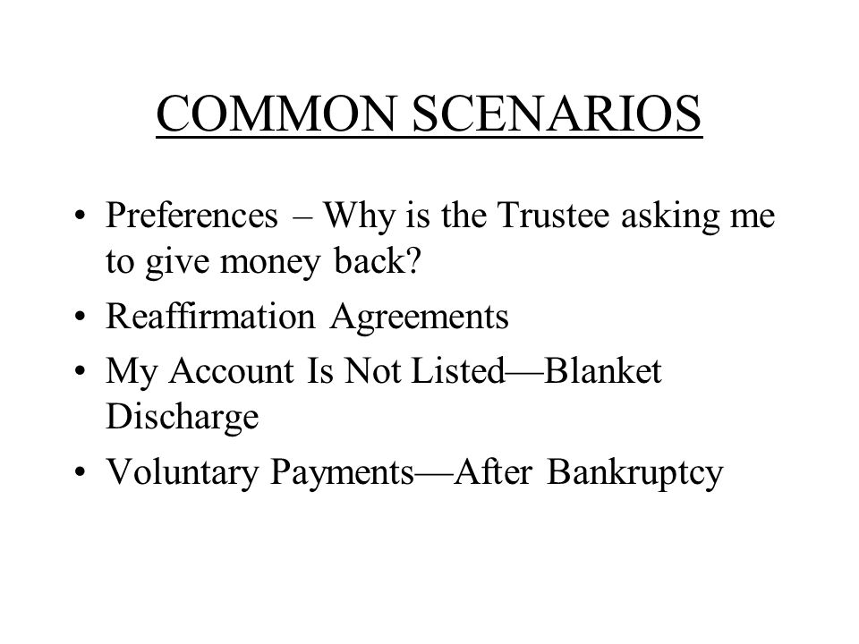 COMMON SCENARIOS Preferences – Why is the Trustee asking me to give money back.