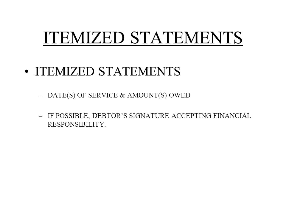 ITEMIZED STATEMENTS –DATE(S) OF SERVICE & AMOUNT(S) OWED –IF POSSIBLE, DEBTOR'S SIGNATURE ACCEPTING FINANCIAL RESPONSIBILITY.