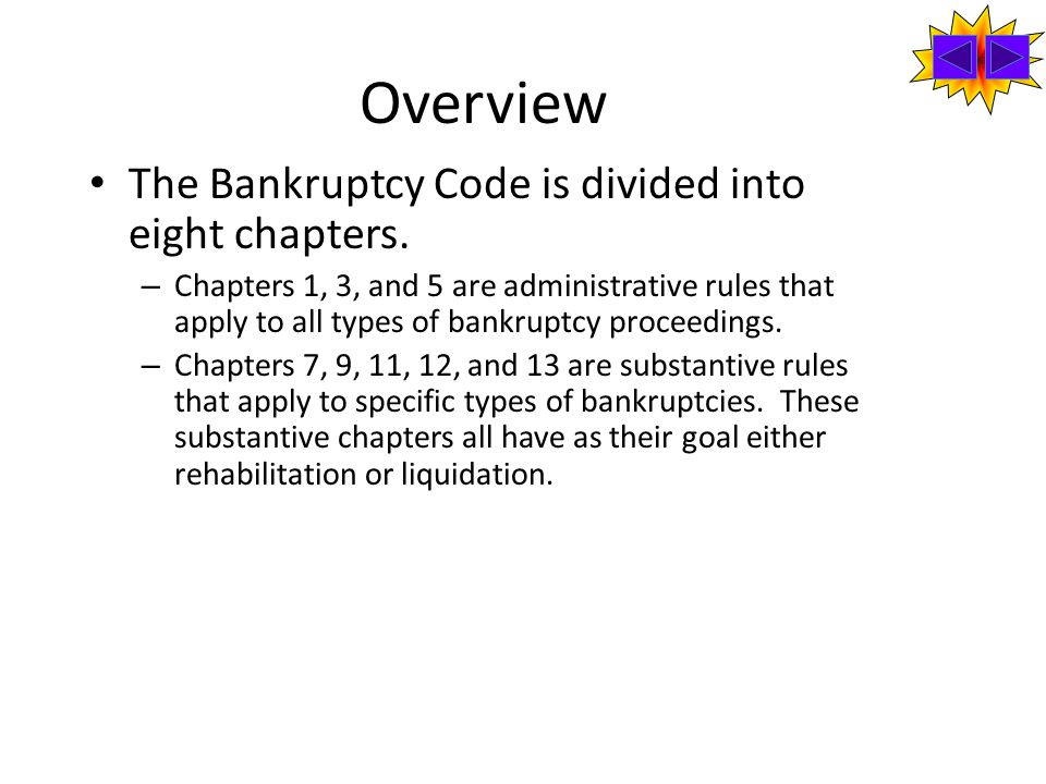 Overview The Bankruptcy Code is divided into eight chapters.