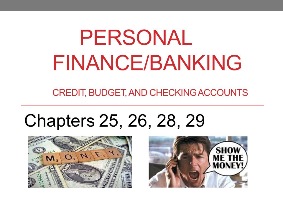 PERSONAL FINANCE/BANKING CREDIT, BUDGET, AND CHECKING ACCOUNTS Chapters 25, 26, 28, 29