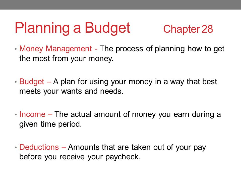 Planning a Budget Chapter 28 Money Management - The process of planning how to get the most from your money.