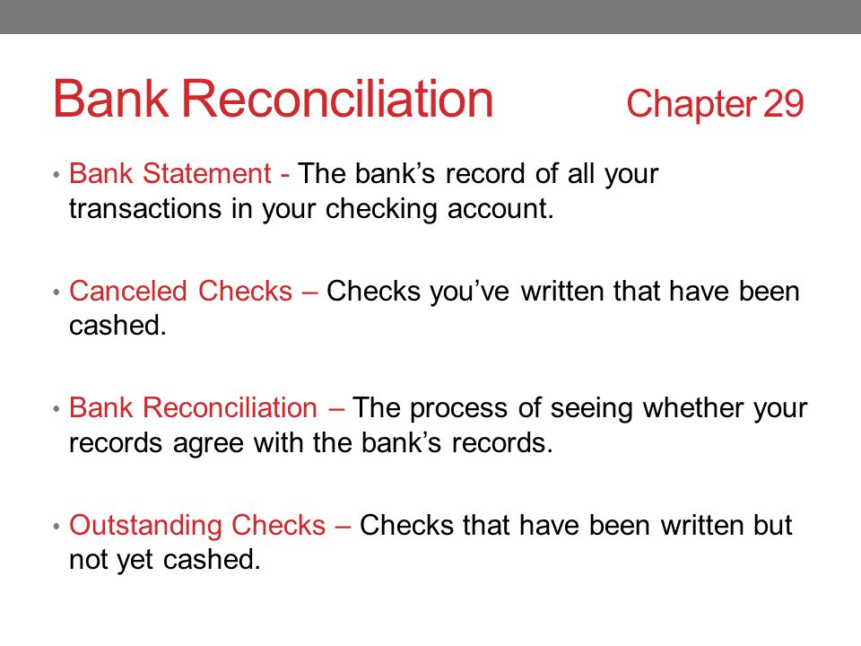 Bank Reconciliation Chapter 29 Bank Statement - The bank's record of all your transactions in your checking account.