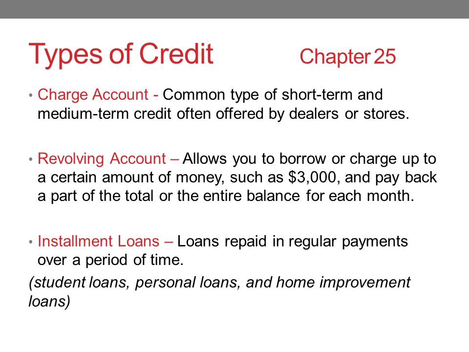 Types of Credit Chapter 25 Charge Account - Common type of short-term and medium-term credit often offered by dealers or stores.