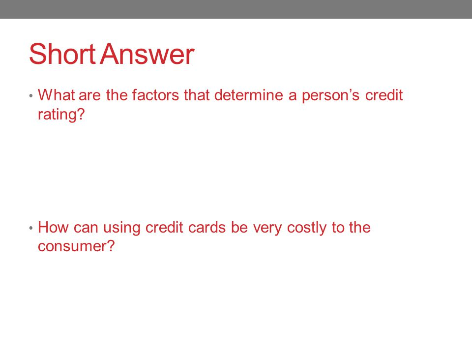 Short Answer What are the factors that determine a person's credit rating.