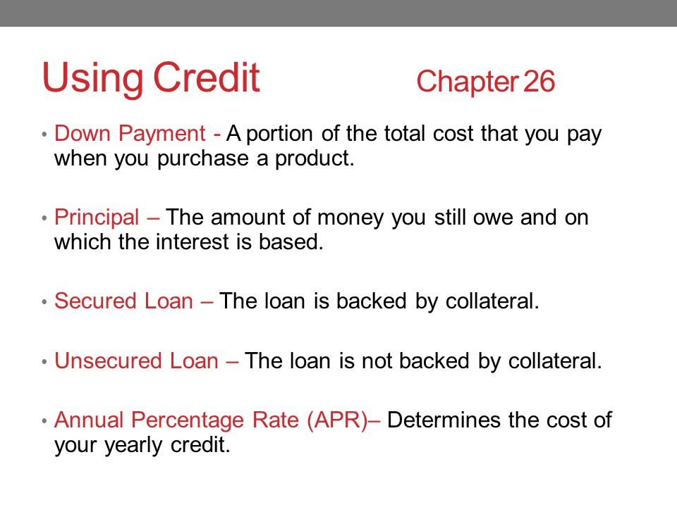 Using Credit Chapter 26 Down Payment - A portion of the total cost that you pay when you purchase a product.