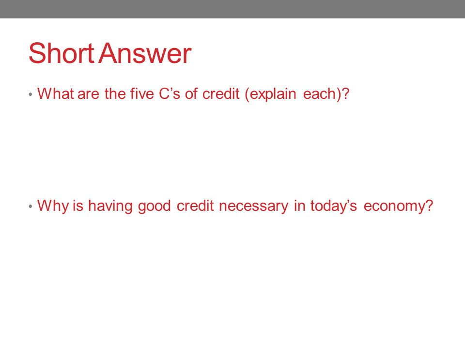 Short Answer What are the five C's of credit (explain each).