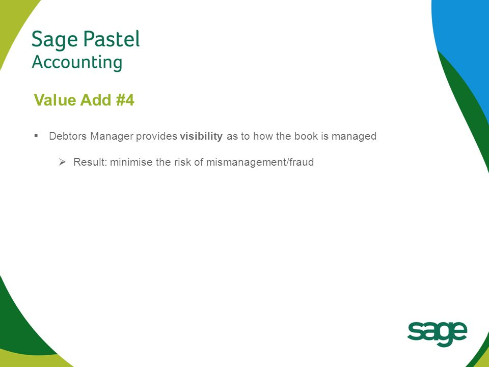 Heading 1 (Arial bold - point size 22) Value Add #4  Debtors Manager provides visibility as to how the book is managed  Result: minimise the risk of mismanagement/fraud