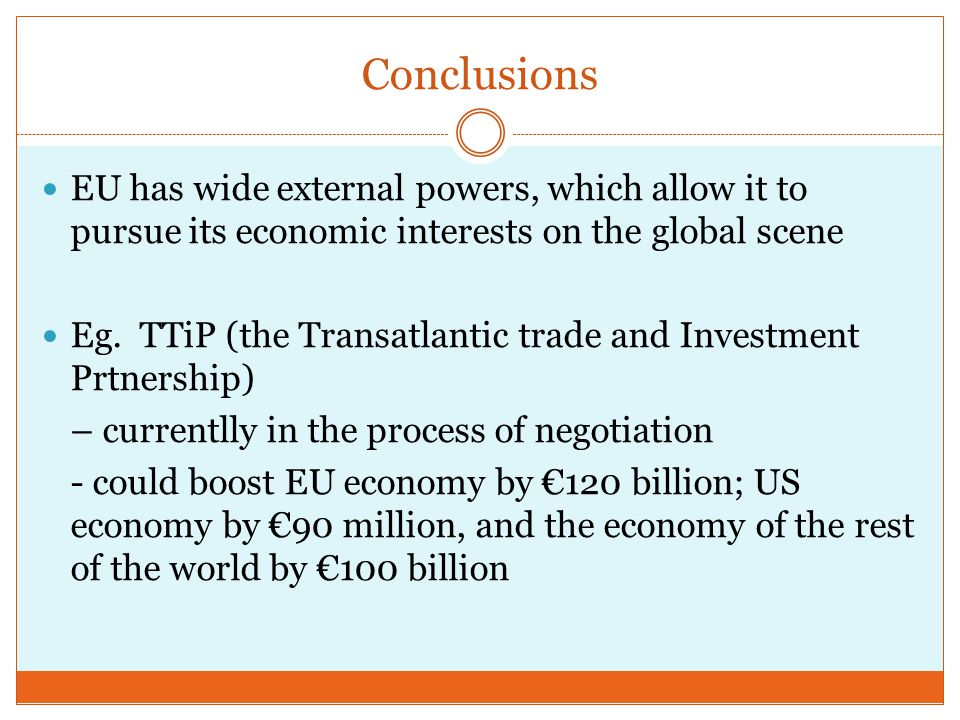 Conclusions EU has wide external powers, which allow it to pursue its economic interests on the global scene Eg.