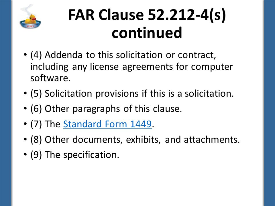 FAR Clause (s) continued (4) Addenda to this solicitation or contract, including any license agreements for computer software.