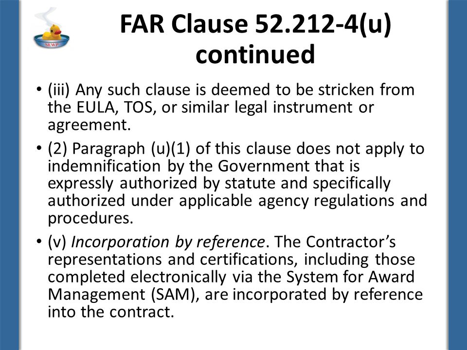 FAR Clause (u) continued (iii) Any such clause is deemed to be stricken from the EULA, TOS, or similar legal instrument or agreement.