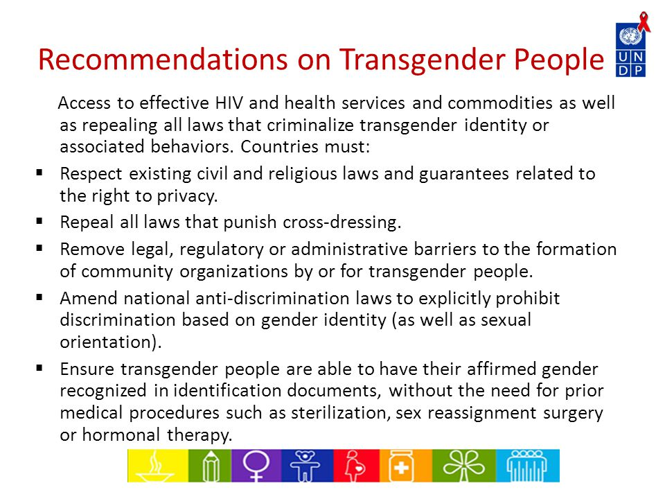 Recommendations on Transgender People Access to effective HIV and health services and commodities as well as repealing all laws that criminalize transgender identity or associated behaviors.