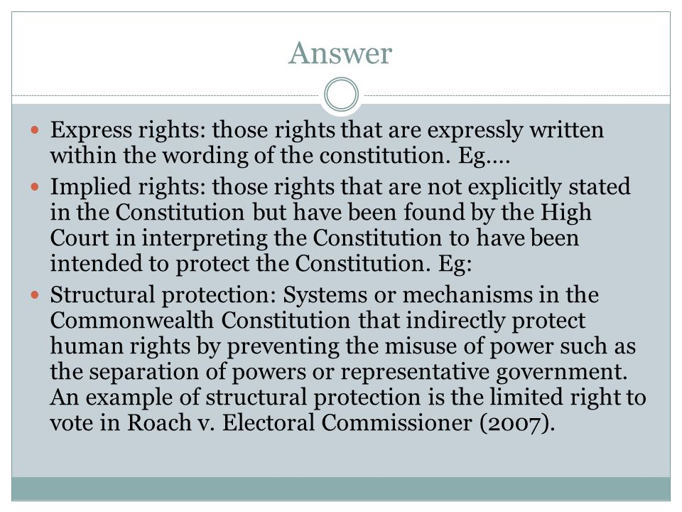 Answer Express rights: those rights that are expressly written within the wording of the constitution.