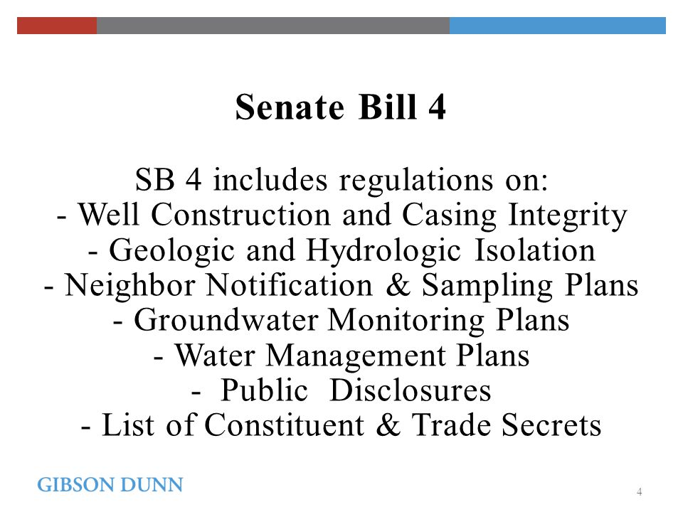 Senate Bill 4 SB 4 includes regulations on: - Well Construction and Casing Integrity - Geologic and Hydrologic Isolation - Neighbor Notification & Sampling Plans - Groundwater Monitoring Plans - Water Management Plans - Public Disclosures - List of Constituent & Trade Secrets 4