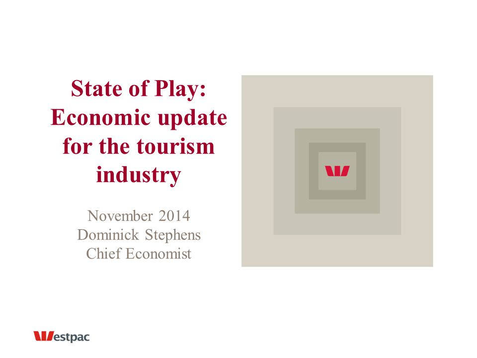 State of Play: Economic update for the tourism industry November 2014 Dominick Stephens Chief Economist