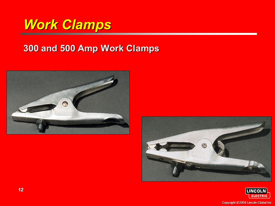 12 Copyright  2004 Lincoln Global Inc. 300 and 500 Amp Work Clamps GC 300 GC 500 Work Clamps