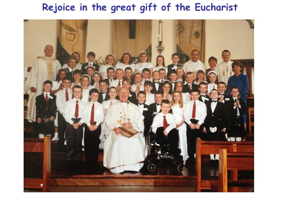 Rejoice in the great gift of the Eucharist