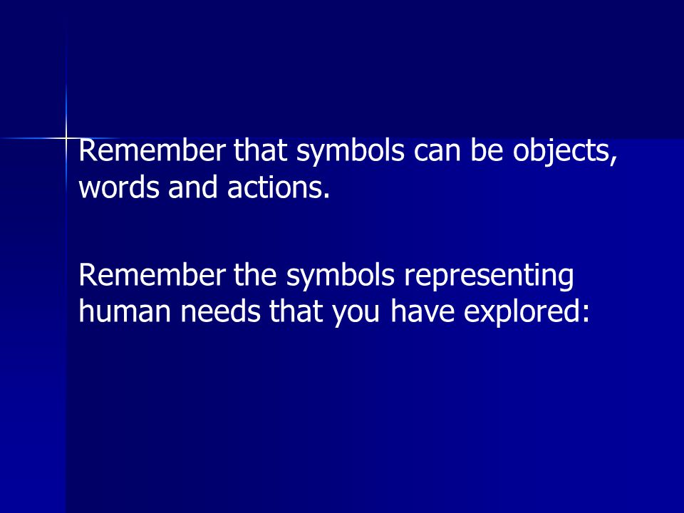 Remember that symbols can be objects, words and actions.