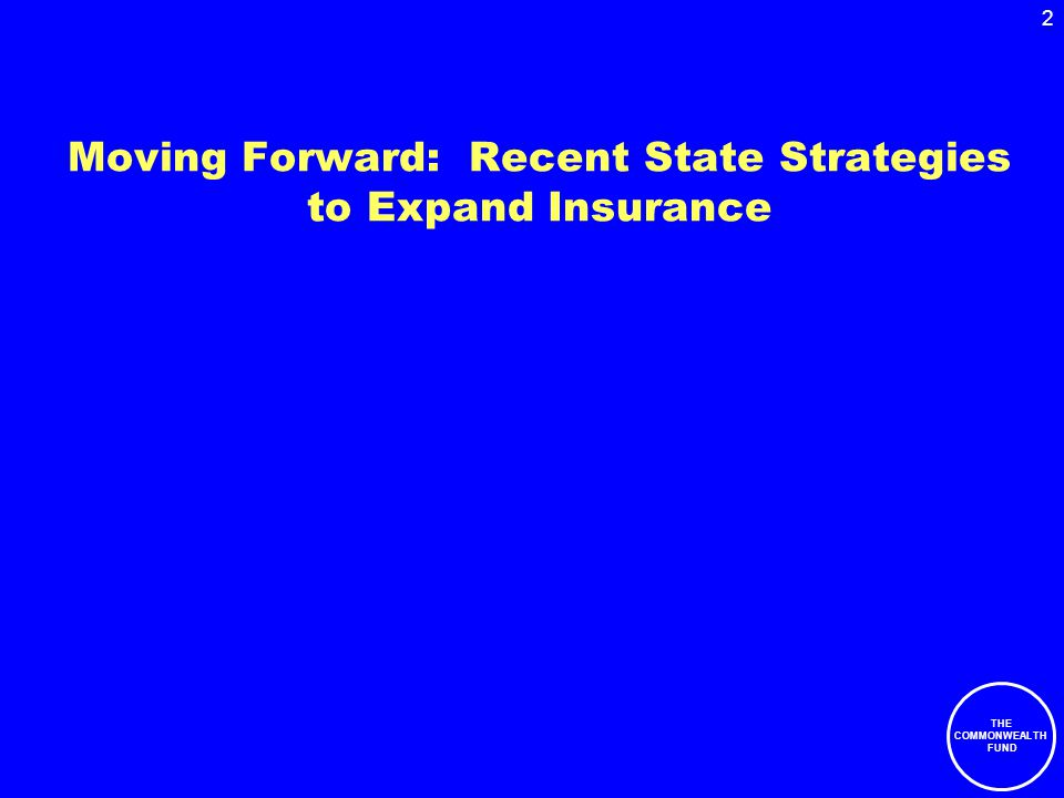 2 THE COMMONWEALTH FUND Moving Forward: Recent State Strategies to Expand Insurance