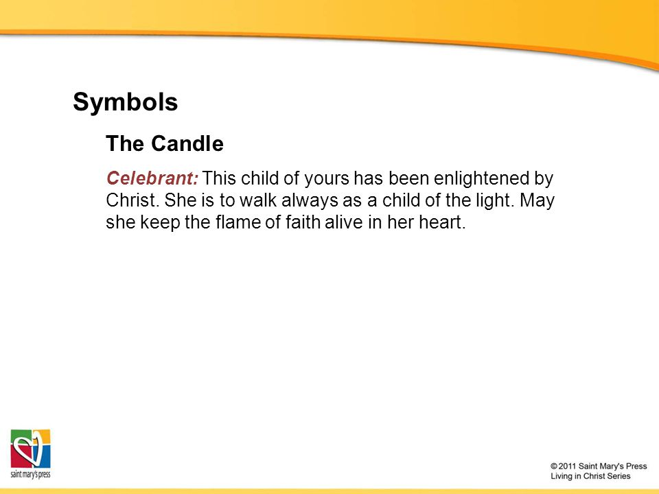 Symbols The Candle Celebrant: This child of yours has been enlightened by Christ.