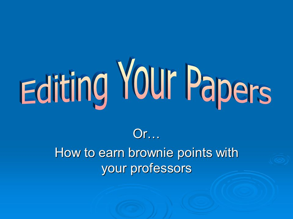 Or… How to earn brownie points with your professors