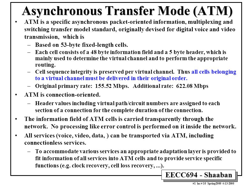 a study of the asynchronous transfer mode Asynchronous transfer mode is a set of protocols used for computer networks it is mostly used for wide area networks (wan) it splits the data, and encodes it into packets of a fixed size.