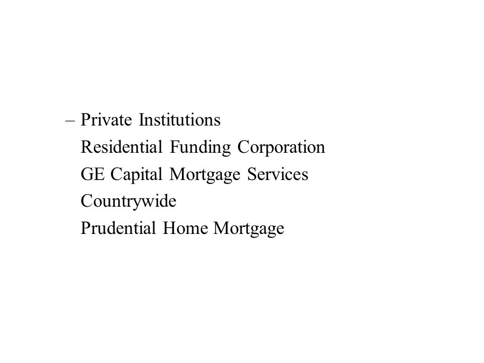 –Private Institutions Residential Funding Corporation GE Capital Mortgage Services Countrywide Prudential Home Mortgage