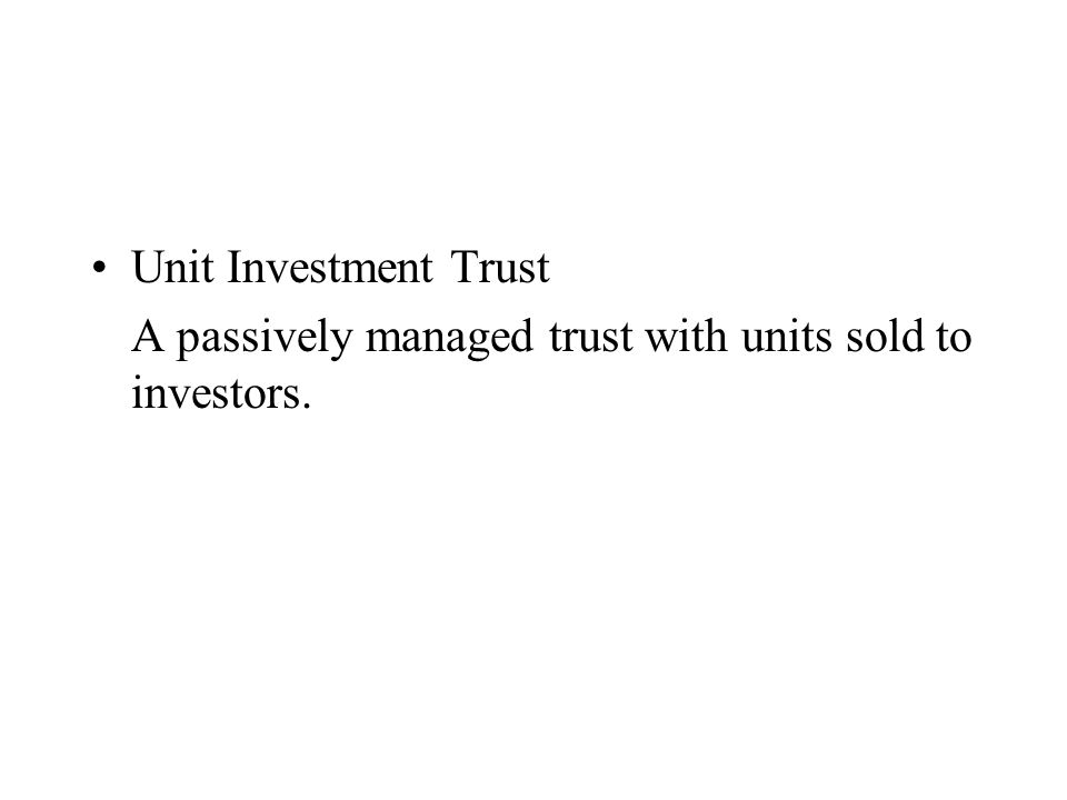 Unit Investment Trust A passively managed trust with units sold to investors.