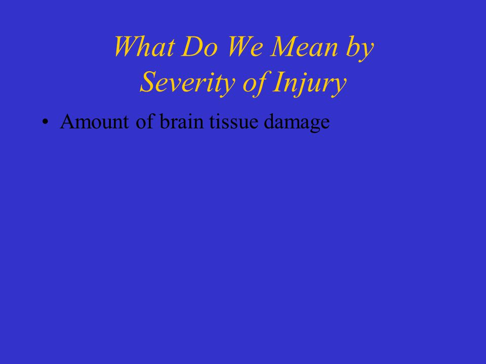 What Do We Mean by Severity of Injury Amount of brain tissue damage