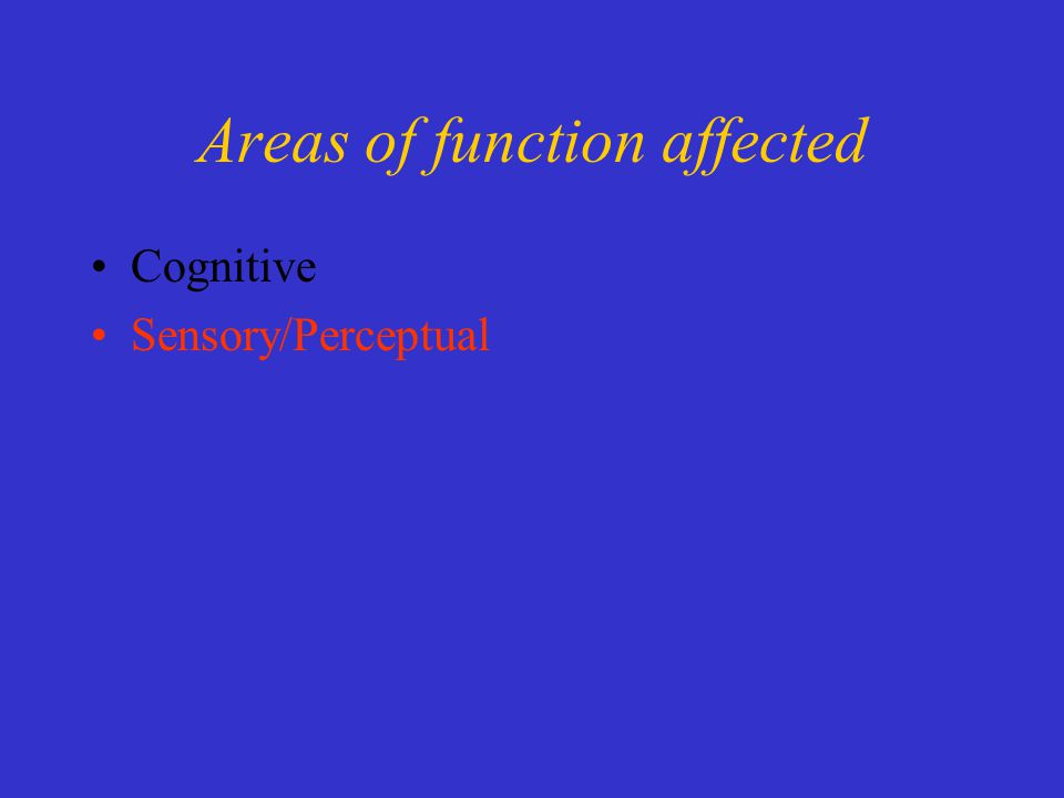 Areas of function affected Cognitive Sensory/Perceptual