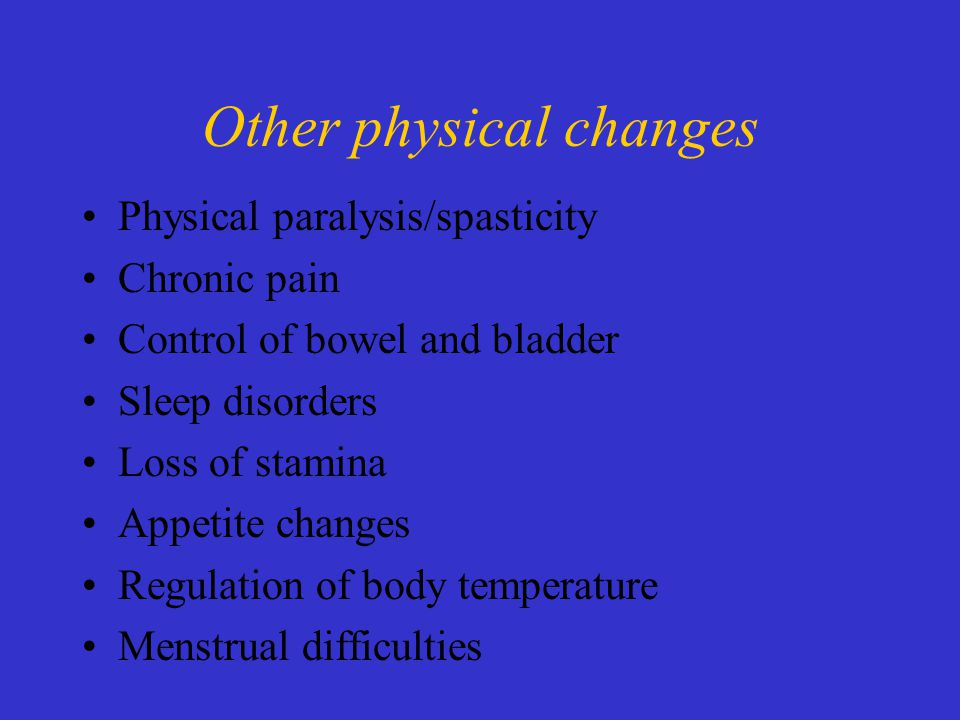 Physical paralysis/spasticity Chronic pain Control of bowel and bladder Sleep disorders Loss of stamina Appetite changes Regulation of body temperature Menstrual difficulties