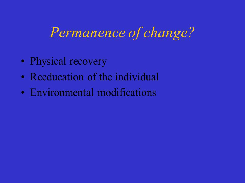 Permanence of change Physical recovery Reeducation of the individual Environmental modifications