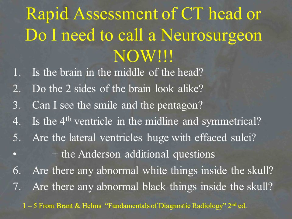 Rapid Assessment of CT head or Do I need to call a Neurosurgeon NOW!!.