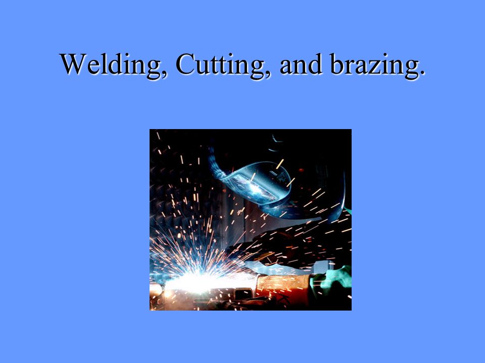 Welding, Cutting, and brazing.