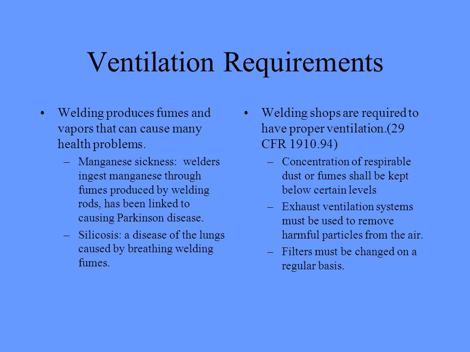 Ventilation Requirements Welding produces fumes and vapors that can cause many health problems.