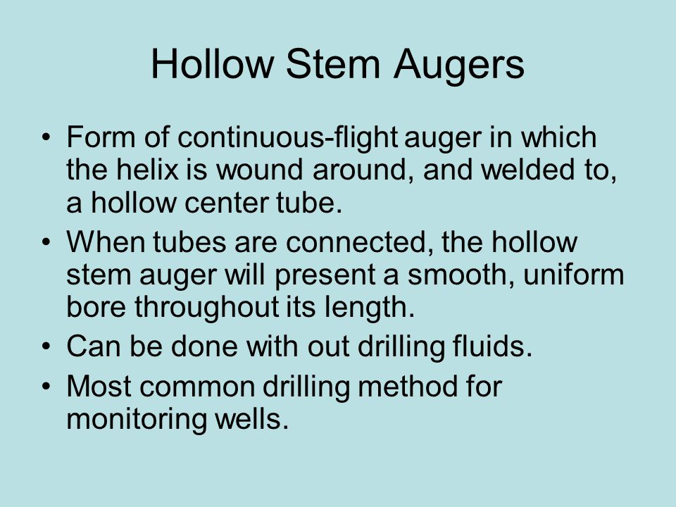 Hollow Stem Augers Form of continuous-flight auger in which the helix is wound around, and welded to, a hollow center tube.