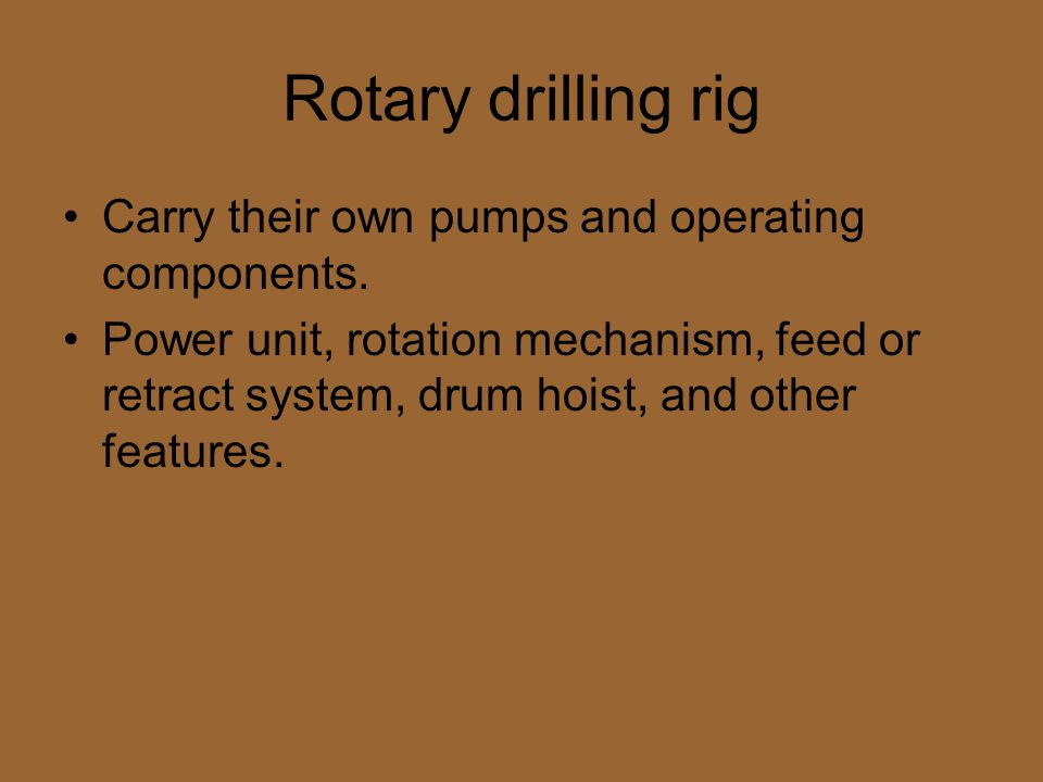 Rotary drilling rig Carry their own pumps and operating components.