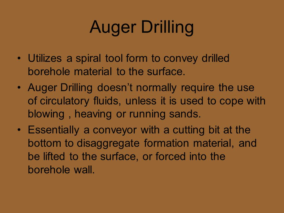Auger Drilling Utilizes a spiral tool form to convey drilled borehole material to the surface.