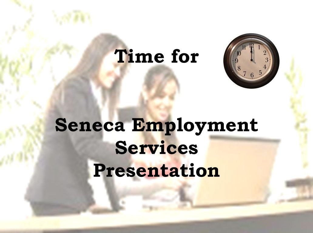 Time for Seneca Employment Services Presentation