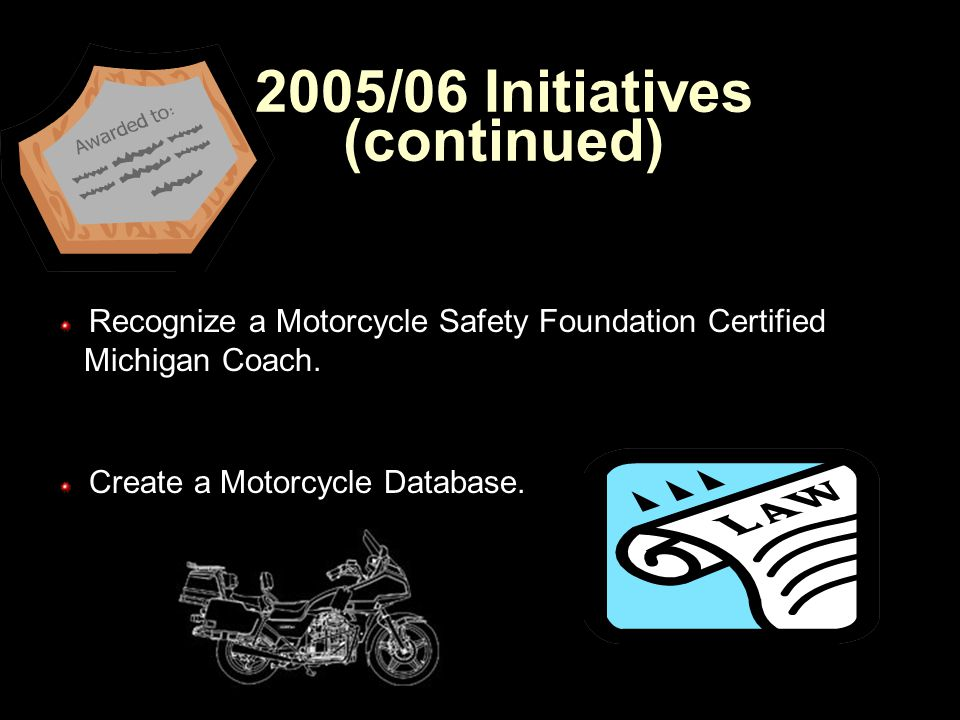 2005/06 Initiatives Participate in the Governor's Traffic Safety Advisory Committee's Strategic Highway Safety Plan.