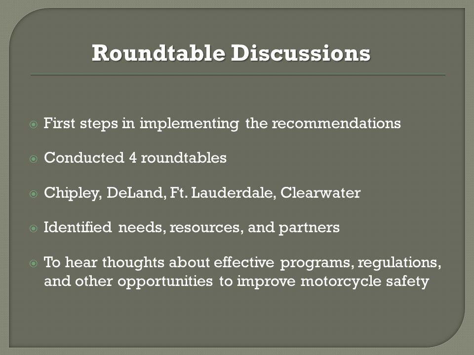  First steps in implementing the recommendations  Conducted 4 roundtables  Chipley, DeLand, Ft.