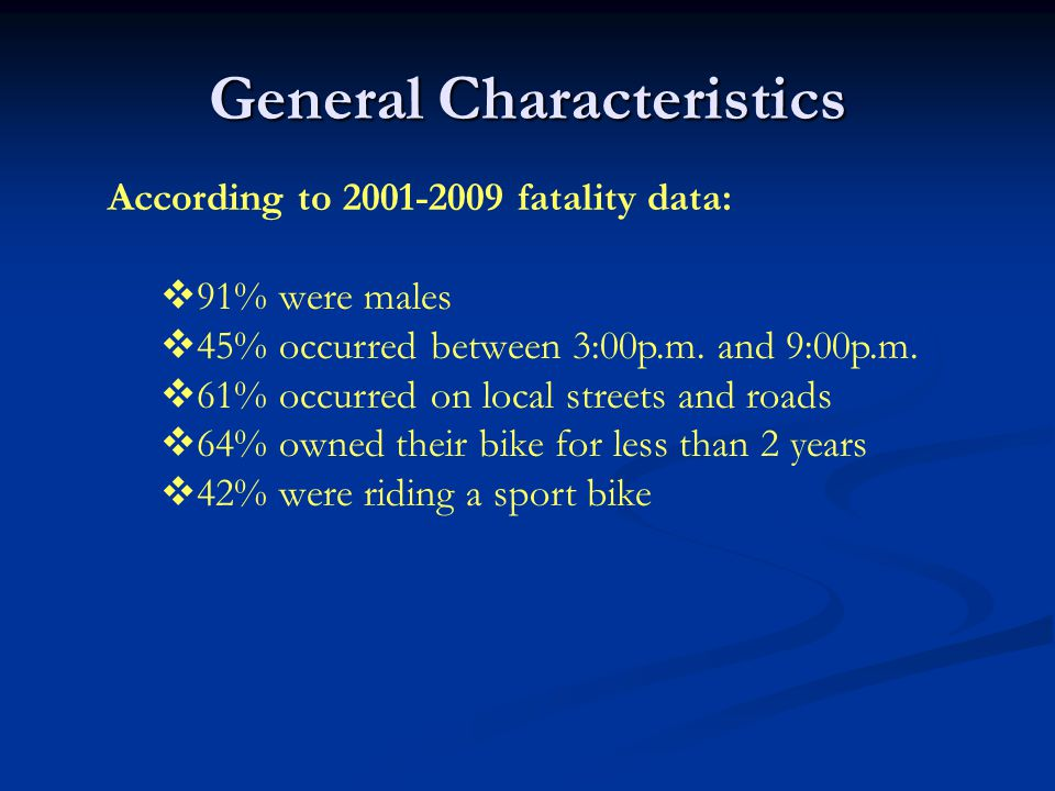 General Characteristics According to fatality data:  91% were males  45% occurred between 3:00p.m.