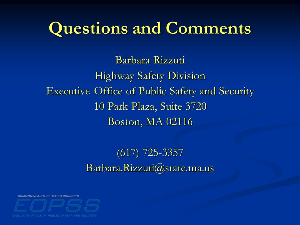 Questions and Comments Barbara Rizzuti Highway Safety Division Executive Office of Public Safety and Security 10 Park Plaza, Suite 3720 Boston, MA (617)