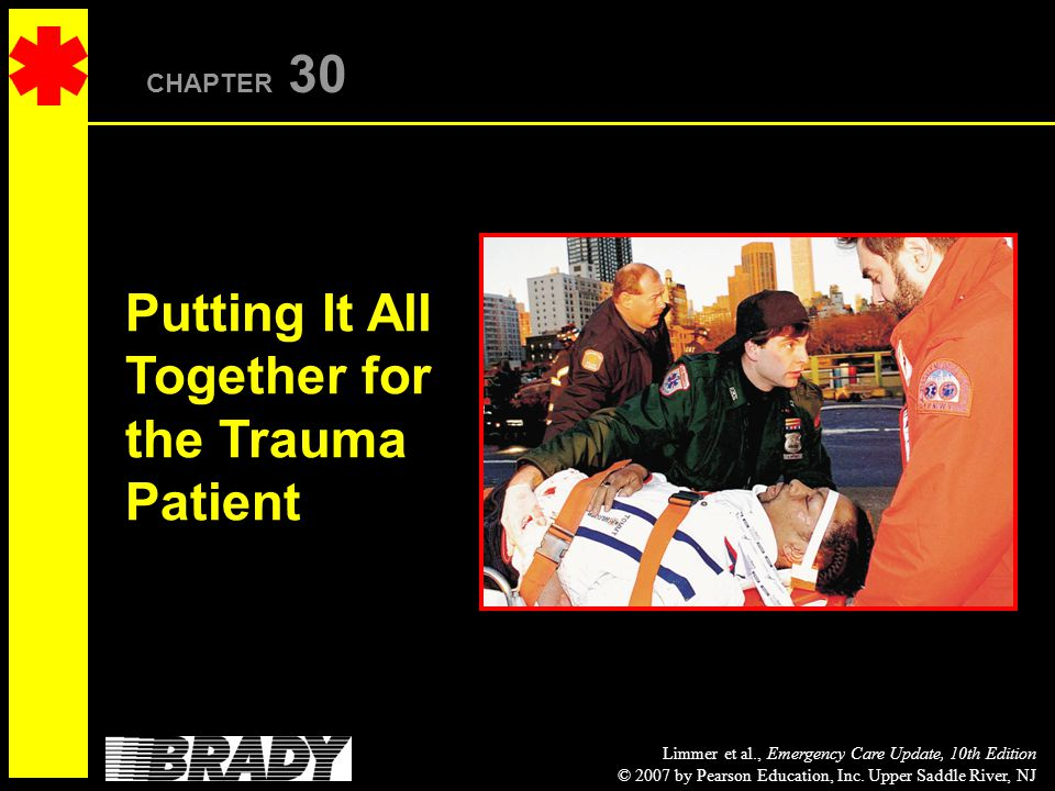 Limmer et al., Emergency Care Update, 10th Edition © 2007 by Pearson Education, Inc.