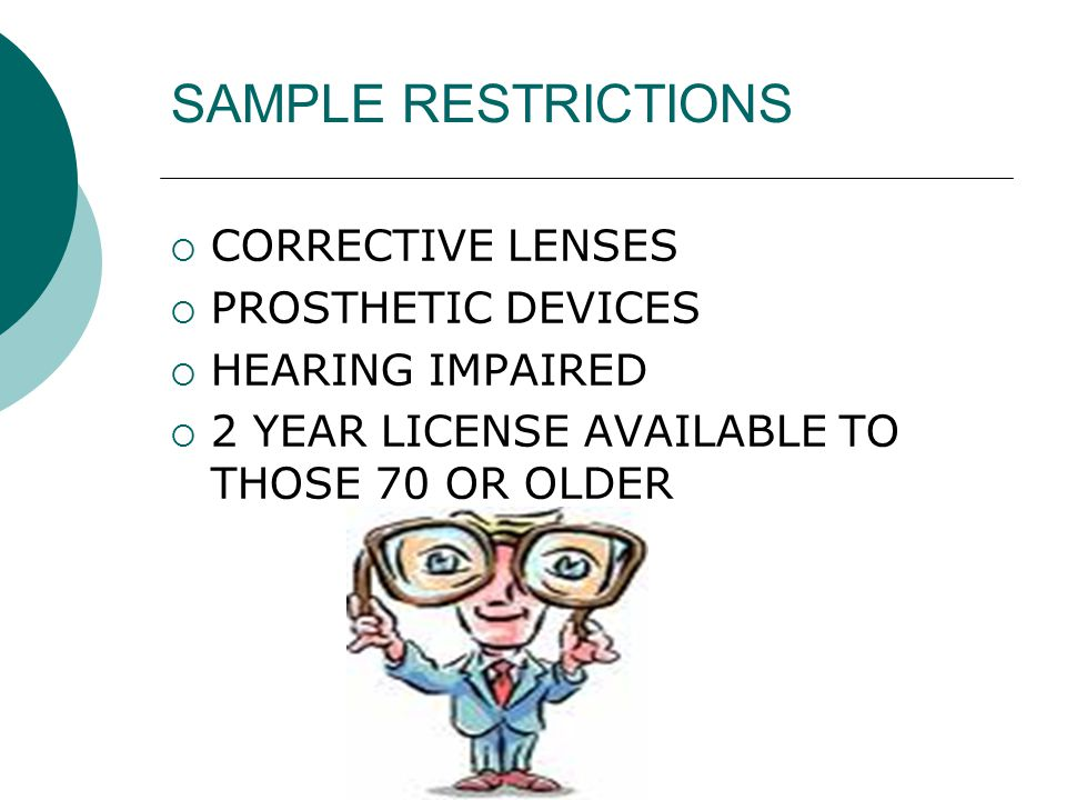 SAMPLE RESTRICTIONS  CORRECTIVE LENSES  PROSTHETIC DEVICES  HEARING IMPAIRED  2 YEAR LICENSE AVAILABLE TO THOSE 70 OR OLDER