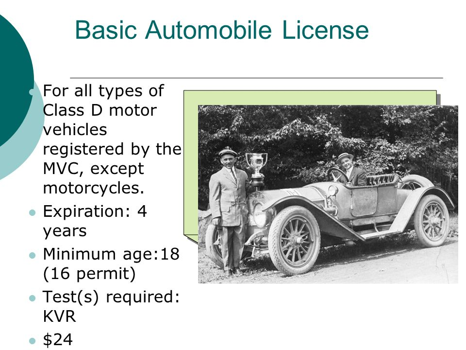 Basic Automobile License For all types of Class D motor vehicles registered by the MVC, except motorcycles.