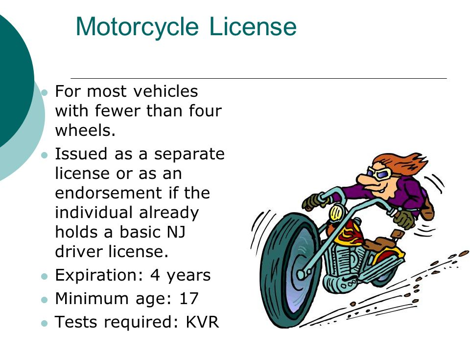 Motorcycle License For most vehicles with fewer than four wheels.