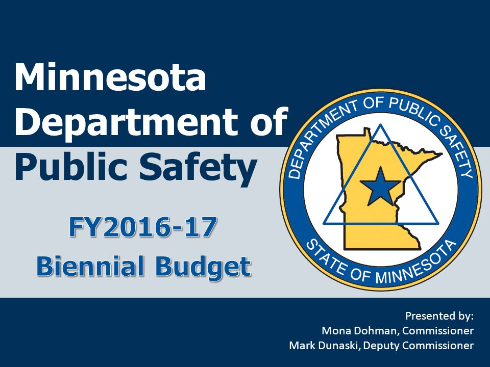 Minnesota Department of Public Safety Presented by: Mona Dohman, Commissioner Mark Dunaski, Deputy Commissioner