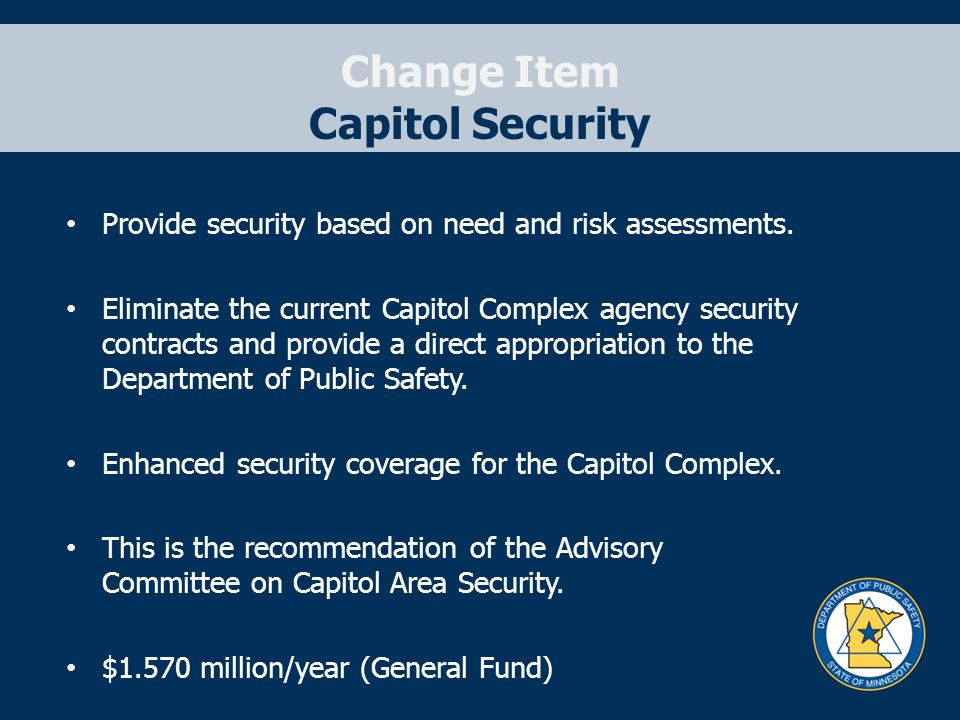 Change Item Capitol Security Provide security based on need and risk assessments.