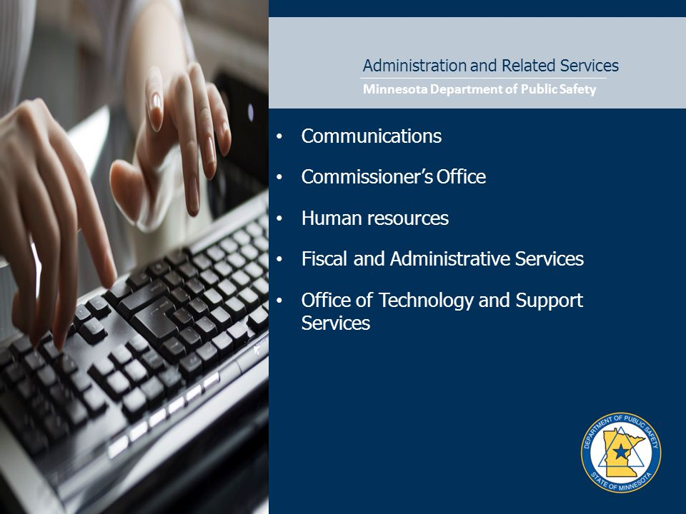 Administration and Related Services Communications Commissioner's Office Human resources Fiscal and Administrative Services Office of Technology and Support Services
